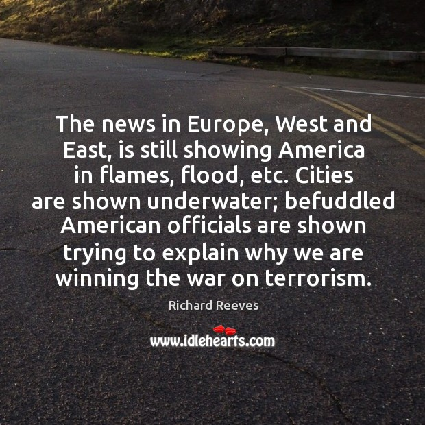 Image, The news in europe, west and east, is still showing america in flames, flood, etc.