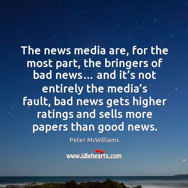 The news media are, for the most part, the bringers of bad news… Image
