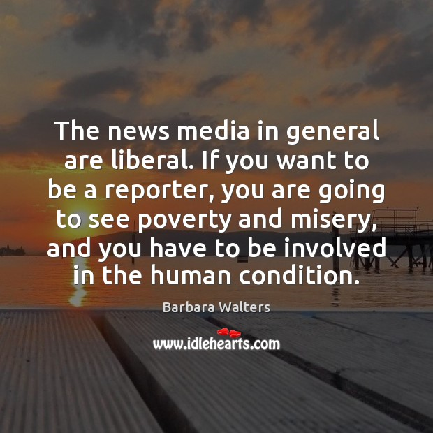 The news media in general are liberal. If you want to be Image