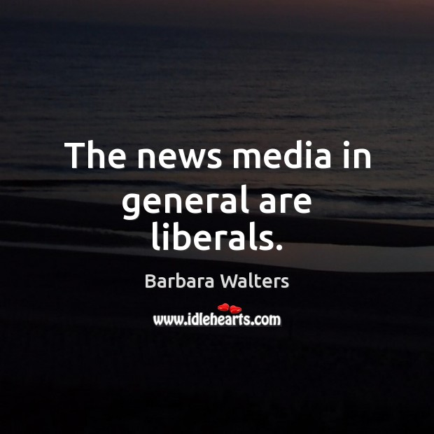 Image, The news media in general are liberals.