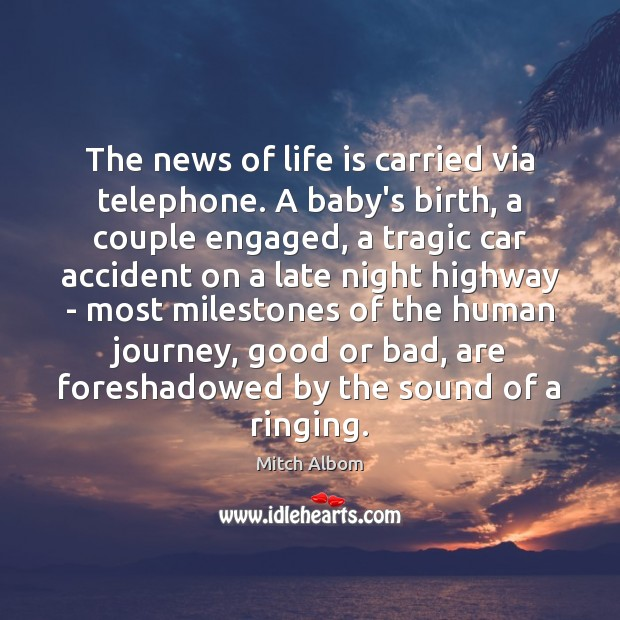 The news of life is carried via telephone. A baby's birth, a Mitch Albom Picture Quote
