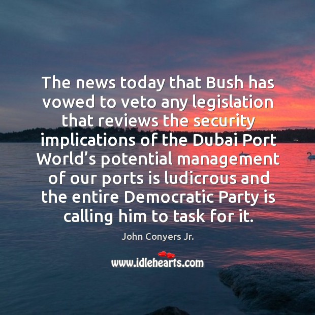 The news today that bush has vowed to veto any legislation that reviews the security implications Image