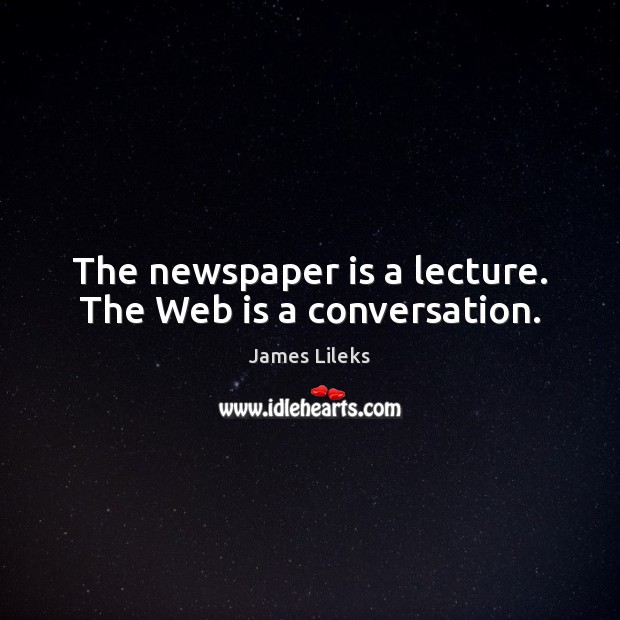 Image, The newspaper is a lecture. The Web is a conversation.