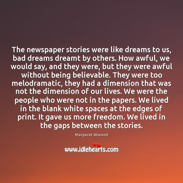 The newspaper stories were like dreams to us, bad dreams dreamt by Image