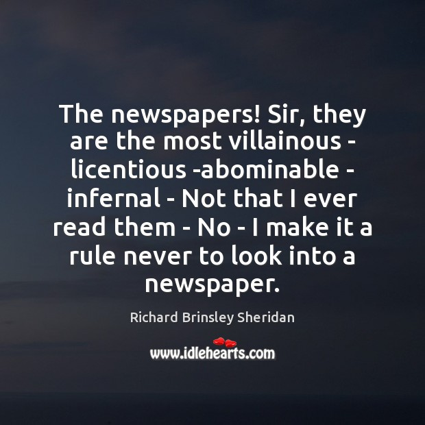 The newspapers! Sir, they are the most villainous – licentious -abominable – Richard Brinsley Sheridan Picture Quote