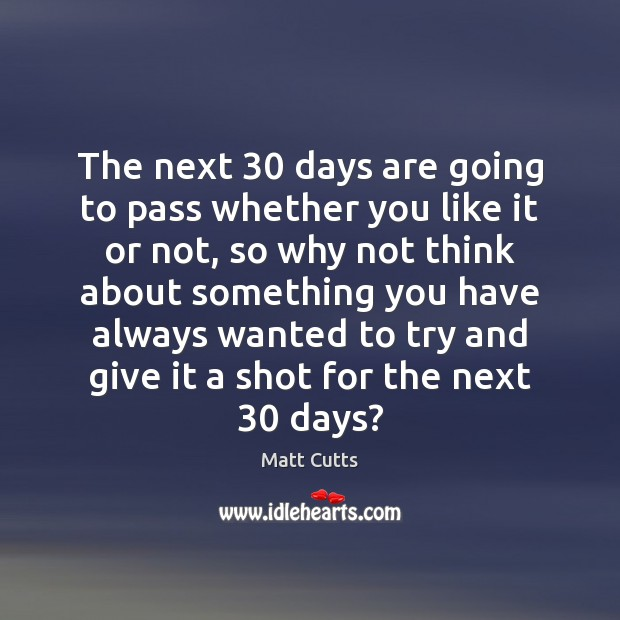 The next 30 days are going to pass whether you like it or Image