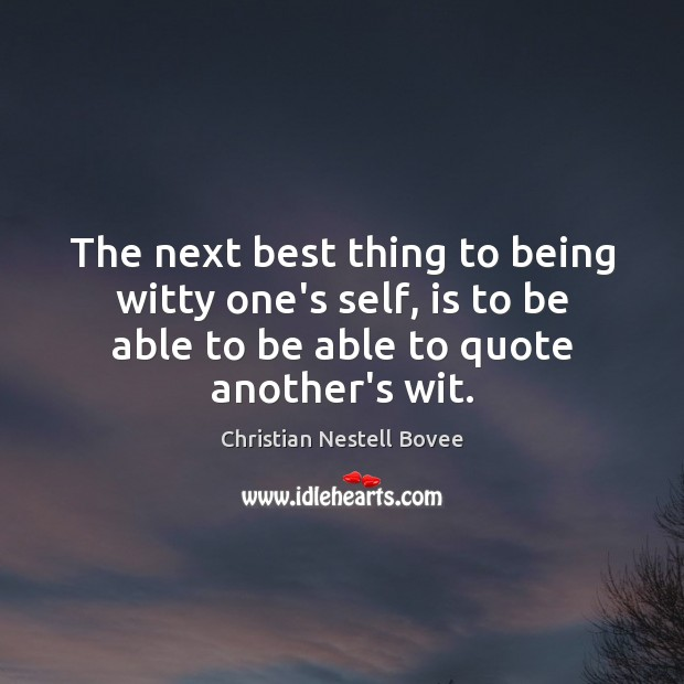The next best thing to being witty one's self, is to be Christian Nestell Bovee Picture Quote