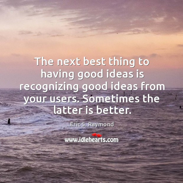 The next best thing to having good ideas is recognizing good ideas Image