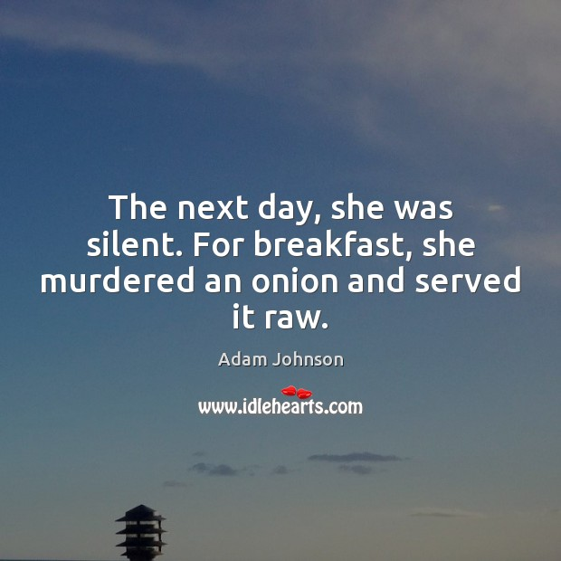 Image, The next day, she was silent. For breakfast, she murdered an onion and served it raw.