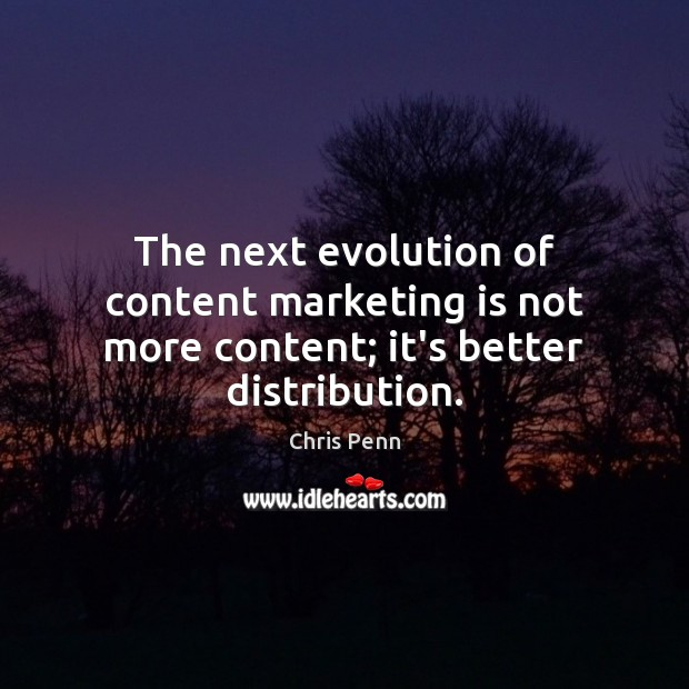 The next evolution of content marketing is not more content; it's better distribution. Marketing Quotes Image