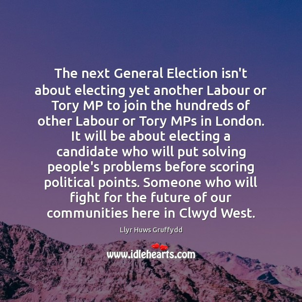 The next General Election isn't about electing yet another Labour or Tory Future Quotes Image
