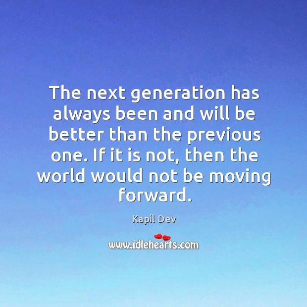 The next generation has always been and will be better than the Image