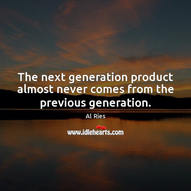 Image, The next generation product almost never comes from the previous generation.