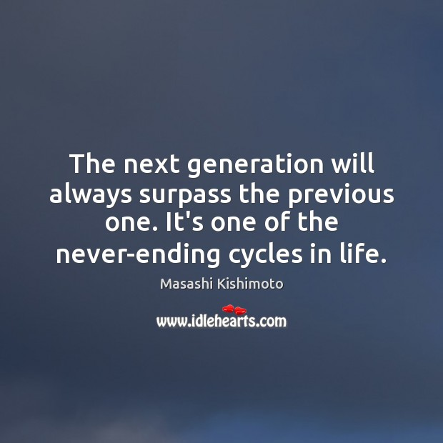 The next generation will always surpass the previous one. It's one of Masashi Kishimoto Picture Quote