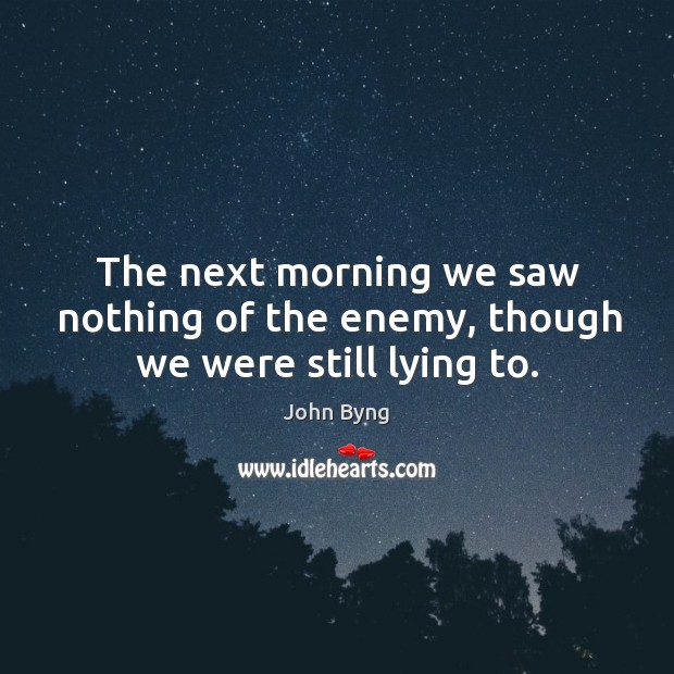 The next morning we saw nothing of the enemy, though we were still lying to. Image