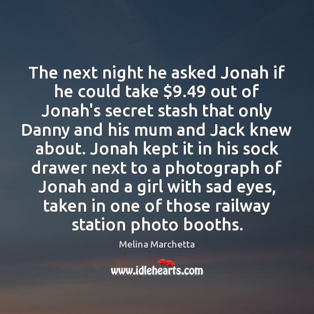 The next night he asked Jonah if he could take $9.49 out of Melina Marchetta Picture Quote