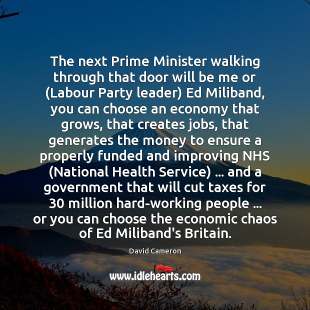 The next Prime Minister walking through that door will be me or ( David Cameron Picture Quote