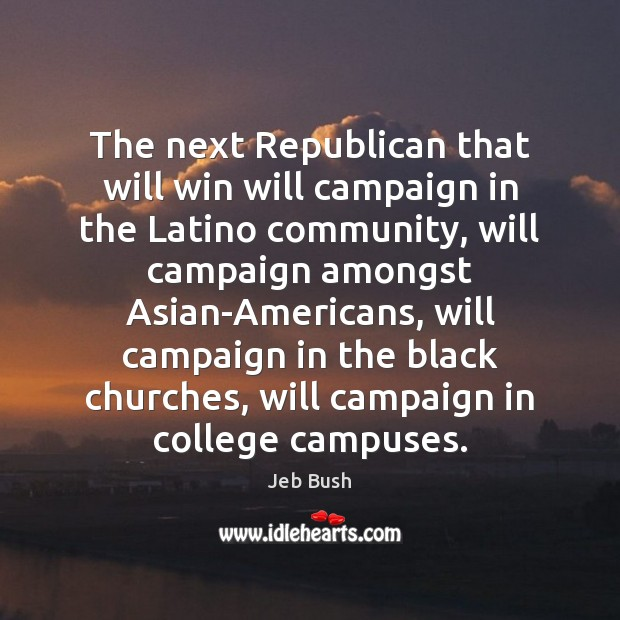 Image, The next Republican that will win will campaign in the Latino community,
