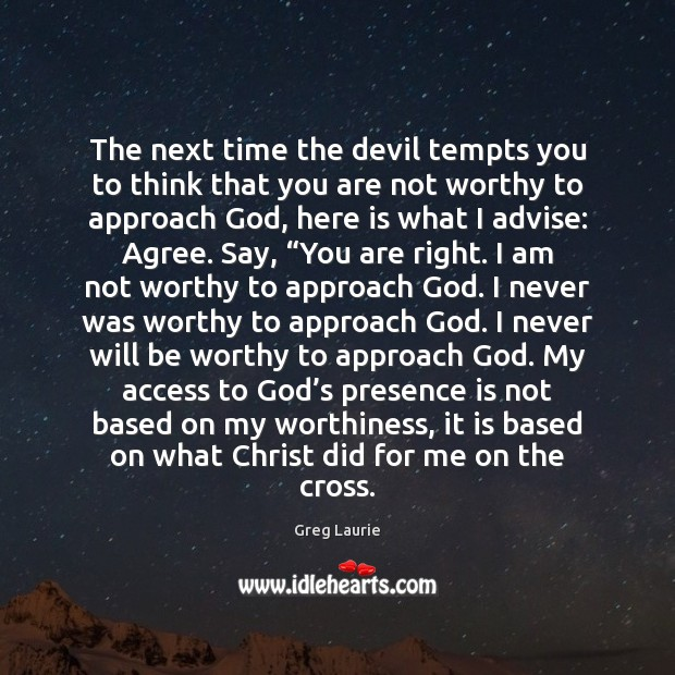 The next time the devil tempts you to think that you are Greg Laurie Picture Quote