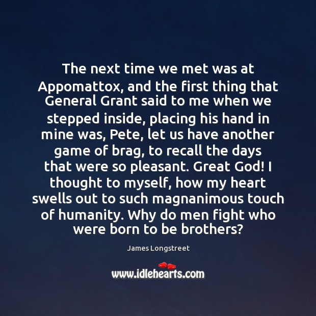 The next time we met was at Appomattox, and the first thing Image