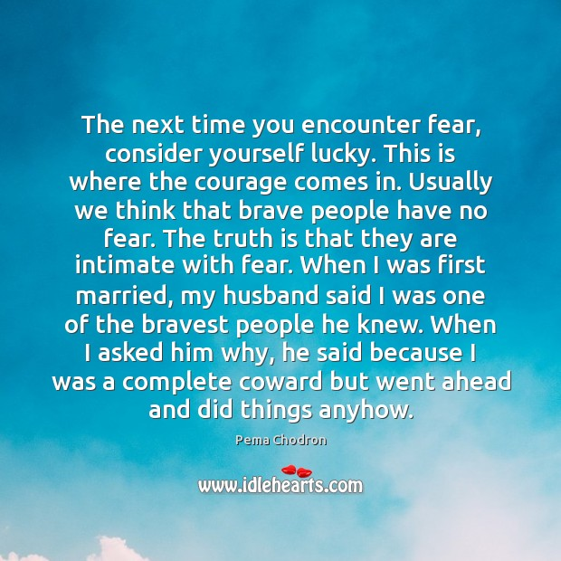 Image, The next time you encounter fear, consider yourself lucky. This is where