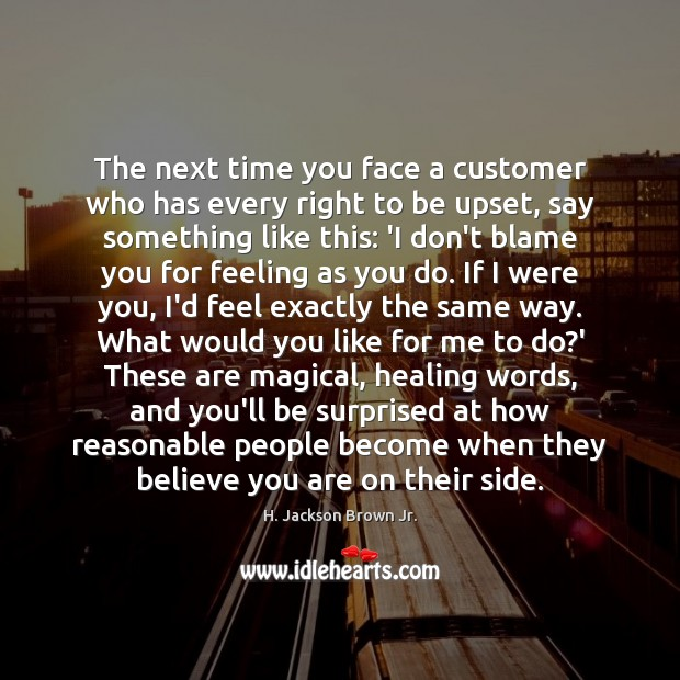 The next time you face a customer who has every right to Image