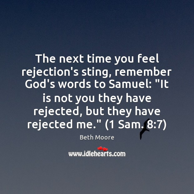 "The next time you feel rejection's sting, remember God's words to Samuel: "" Image"