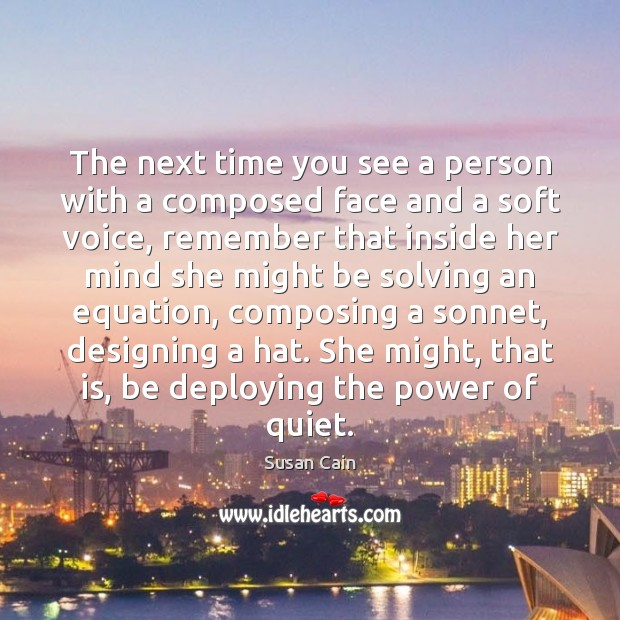 The next time you see a person with a composed face and Susan Cain Picture Quote
