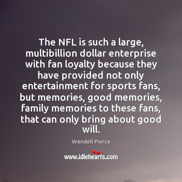The NFL is such a large, multibillion dollar enterprise with fan loyalty Wendell Pierce Picture Quote