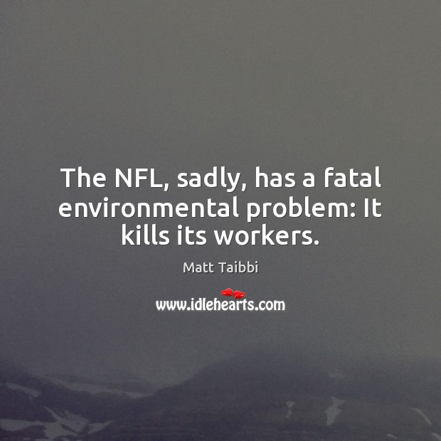 Image, The NFL, sadly, has a fatal environmental problem: It kills its workers.