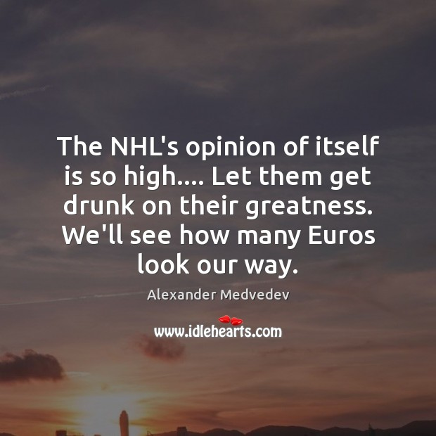 Image, The NHL's opinion of itself is so high…. Let them get drunk