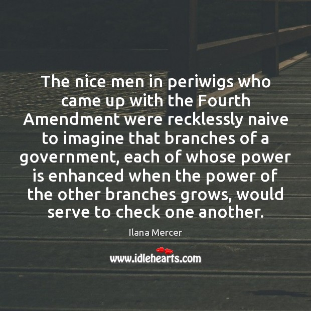 The nice men in periwigs who came up with the Fourth Amendment Ilana Mercer Picture Quote
