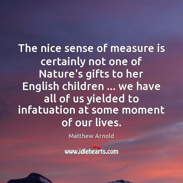 The nice sense of measure is certainly not one of Nature's gifts Image