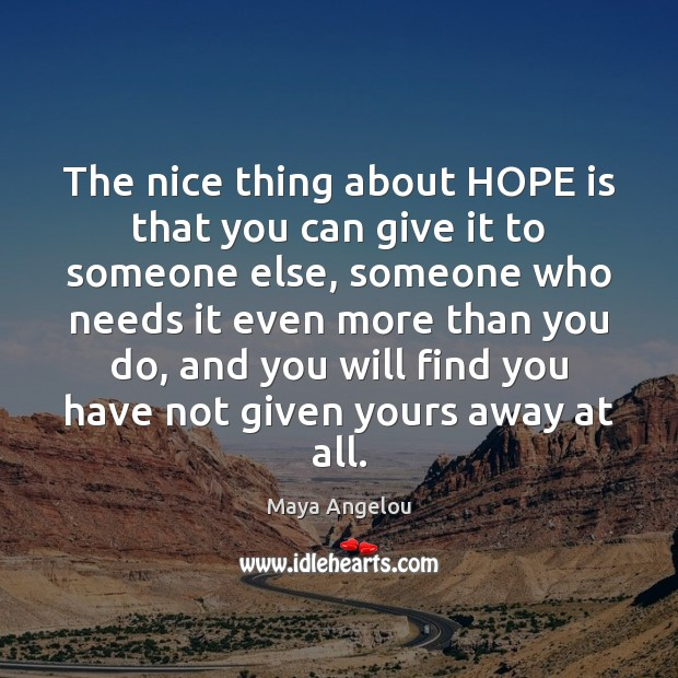 Image, The nice thing about HOPE is that you can give it to