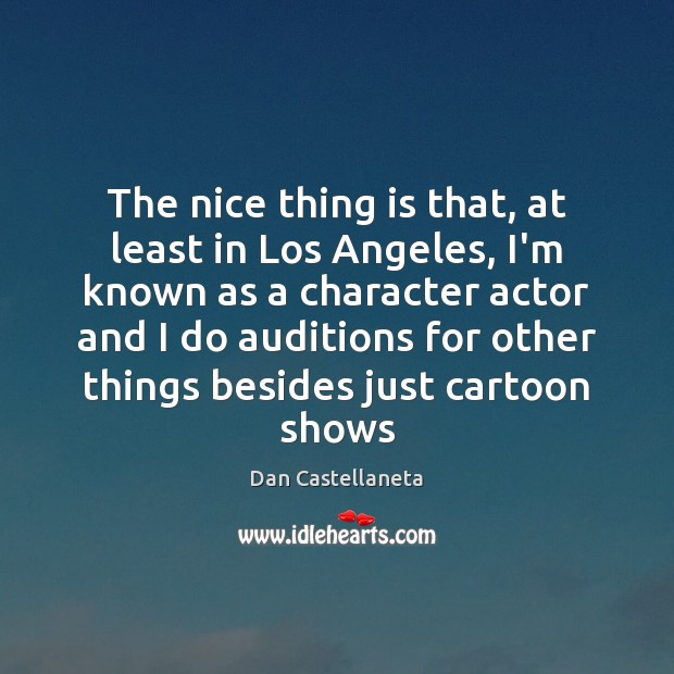 The nice thing is that, at least in Los Angeles, I'm known Image