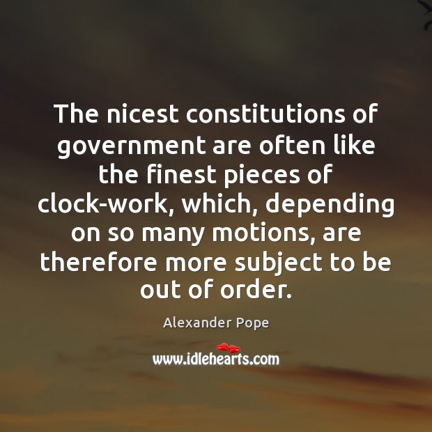 The nicest constitutions of government are often like the finest pieces of Alexander Pope Picture Quote