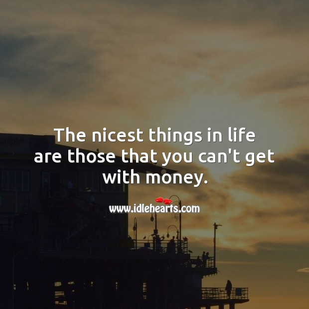 The nicest things in life are those that you can't get with money. Inspirational Love Quotes Image