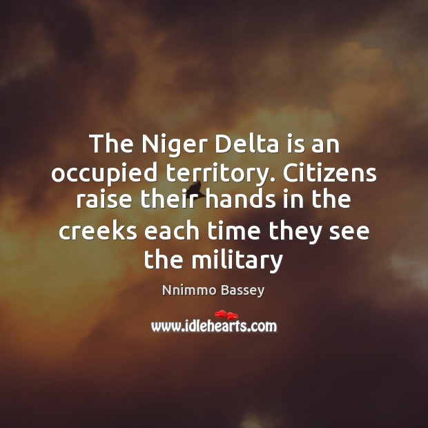 The Niger Delta is an occupied territory. Citizens raise their hands in Image