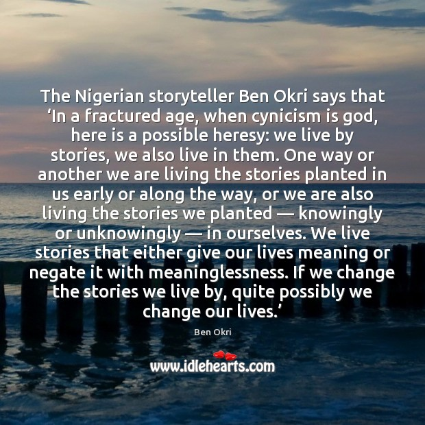 The Nigerian storyteller Ben Okri says that 'In a fractured age, when Ben Okri Picture Quote