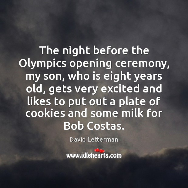 The night before the Olympics opening ceremony, my son, who is eight David Letterman Picture Quote