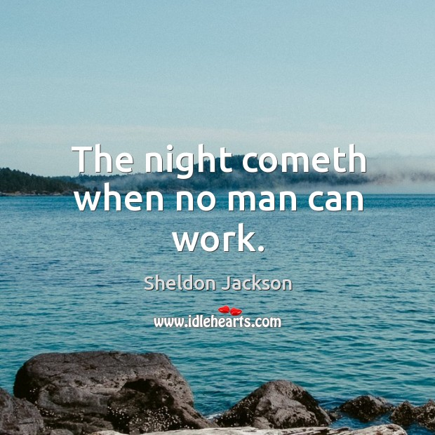 The night cometh when no man can work. Image