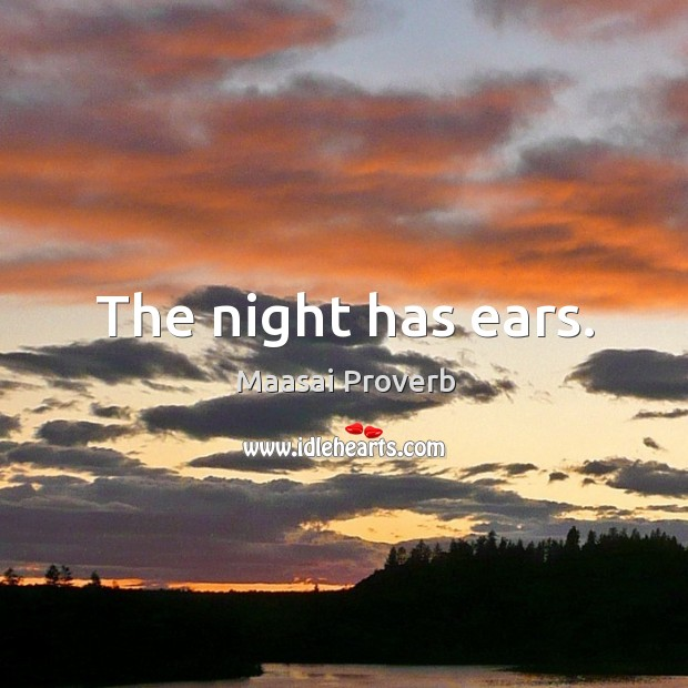 The night has ears. Maasai Proverbs Image