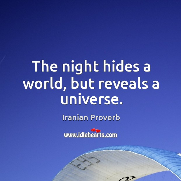 The night hides a world, but reveals a universe. Iranian Proverbs Image