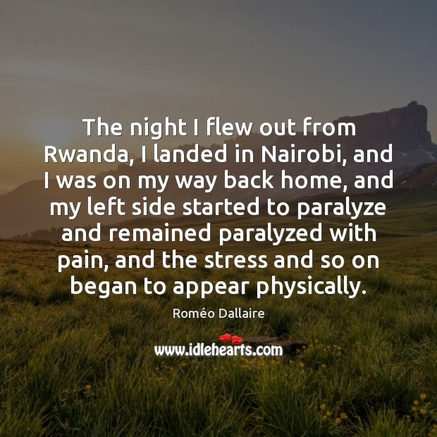 The night I flew out from Rwanda, I landed in Nairobi, and Roméo Dallaire Picture Quote