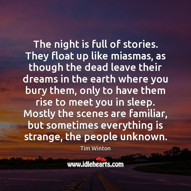 The night is full of stories. They float up like miasmas, as Tim Winton Picture Quote