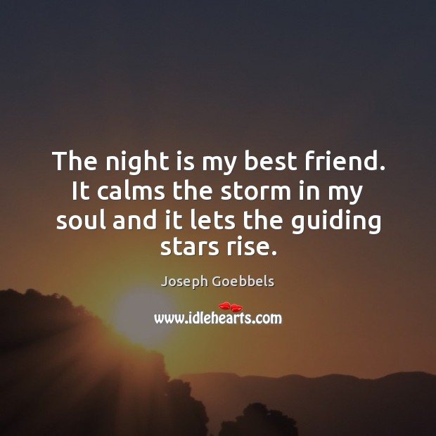 The night is my best friend. It calms the storm in my Joseph Goebbels Picture Quote