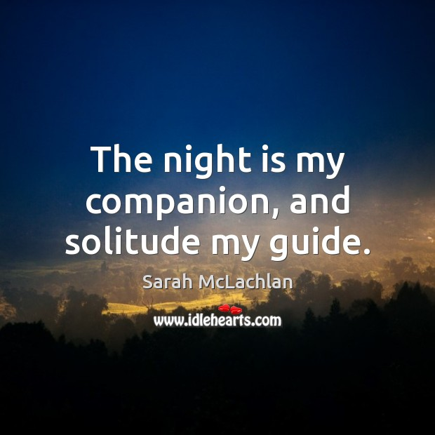 Image, The night is my companion, and solitude my guide.