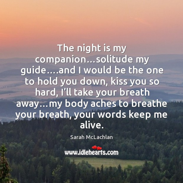 The night is my companion…solitude my guide… Image