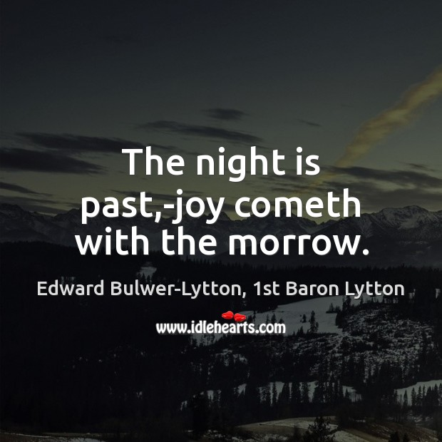Image, The night is past,-joy cometh with the morrow.