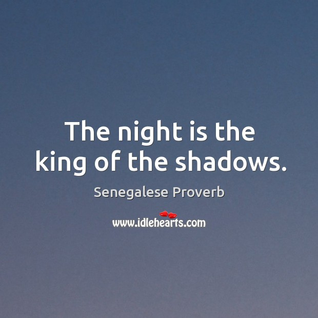 The night is the king of the shadows. Senegalese Proverbs Image